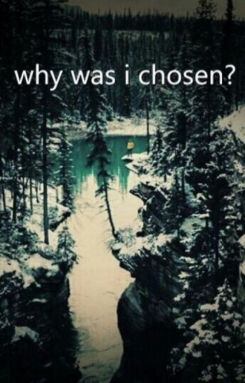 Why was i chosen?