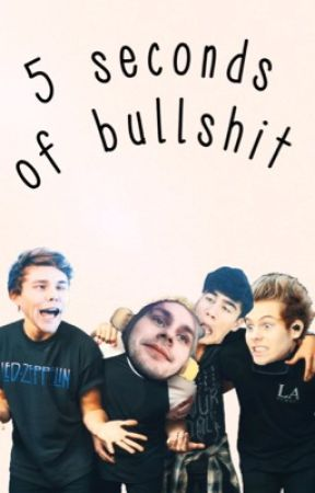 5 Seconds Of Bullshit  by -Just_A_Grunge-