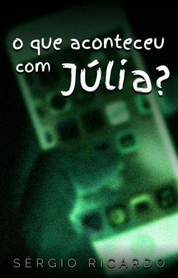 O que aconteceu com Júlia ?