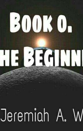 Book 0. In the beginning. by JeremiahWolf