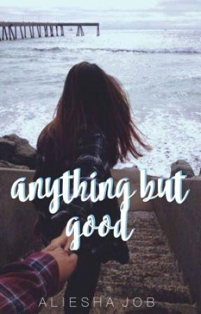 anything but good by lieshmcu