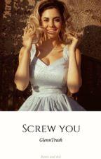 Screw You ♛ Rants + Tags by aimeerhee