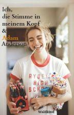 Ich, die Stimme in meinem Kopf & Adam Anderson by Waldkind