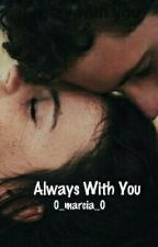 Always With You by 0_marcia_0