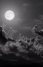 In a Dark, Dark..... by thedahliaflower