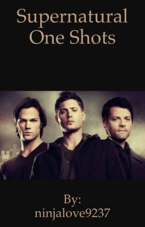 Supernatural One Shots by CT-5445