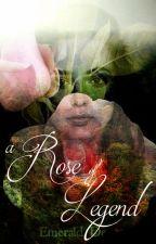 A Rose of Legend {tester} by EmeraldDeep