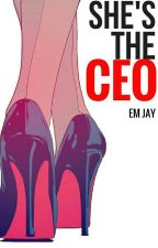 She's the CEO✔️  [Being Rewritten] by havenrelynn