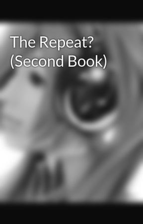 The Repeat? (Second Book) by Maddie_WolfGirl