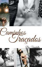 Caminhos Traçados ( Em Revisão) by ArielaUei