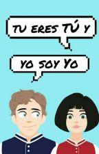 ¡Tu eres TÚ y Yo soy YO!  by _NanaMendoza