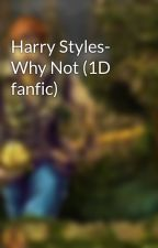 Harry Styles- Why Not (1D fanfic) by bunny75