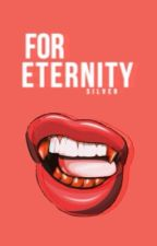For Eternity (WATTYS 2017) by Silver_Slays