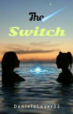 The Switch by DanielaLover12