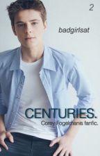 Centuries. / Corey Fogelmanis. [2] by badgirlsat
