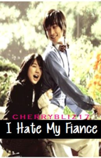 I Hate my Fiance(*^_^*)[COMPLETED~FINISHED]