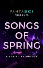 Songs of Spring |A Short Story Anthology| by FANTASCI