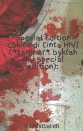 Special Edition (Skirindi Cinta HIV) (*tampar* byklah mu special edition): by NuraAinsyams