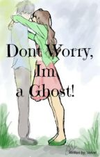 Dont Worry, Im a GHOST! by MariaMercedes02