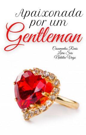 Casamentos Reais - Livro Seis: Apaixonada por um gentleman (Em Breve) by natliavago