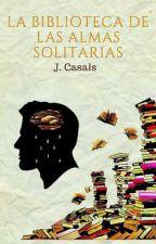 La biblioteca de las almas solitarias by jesmujer