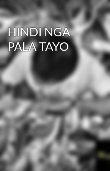HINDI NGA PALA TAYO by TheFrustratedPoet