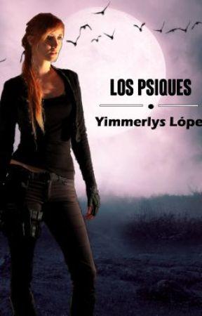Los Psiques [#1] [SIN CORREGIR] #P&P2017 by Yimmerlys