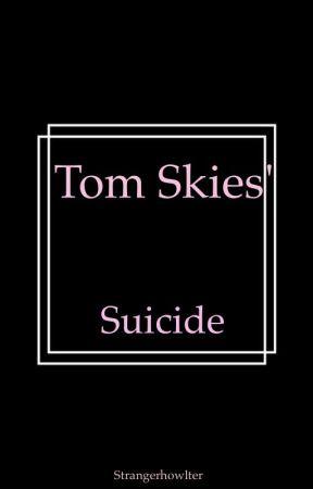 Tom Skies' Suicide by strangerhowlter