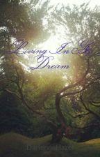 Living In A Dream by DarienneHazel
