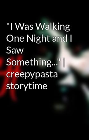 """I Was Walking One Night and I Saw Something..."" 