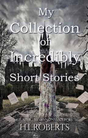 My Collection of Incredibly Short Stories by HL_Roberts