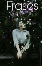 Frases Mexicanas  by Suga_BTS_Lov
