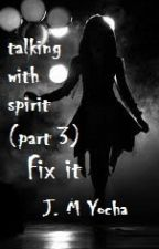 Talking with spirit (part 3) : Fix it by JM_Yocha