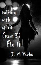 Talking with spirit (part 3) : Fix it by JM_Yocha