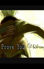 Prove You Wrong by that-one-anti-social