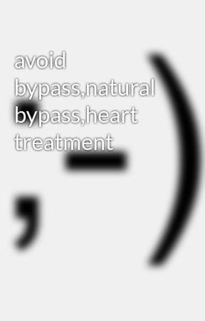 avoid bypass,natural bypass,heart treatment by saaolheartcenter