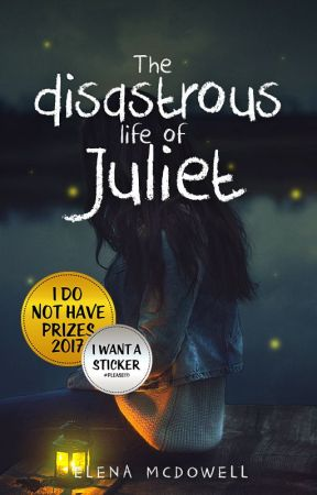 The disastrous life of Juliet by ElaMcDowell