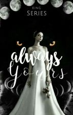 Always Yours (King Series #2) by heyitsmaiii