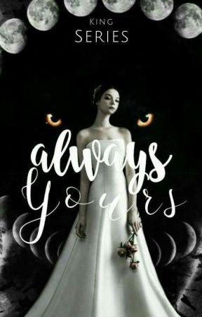 Always Yours (King Series #2) by heyitsmaiii
