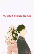 ( Mã-Yết ) Vợ Ngốc Chồng Bá Đạo by Yu-e200k