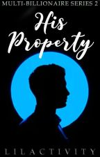 MULTI-BILLIONAIRE #2:His Property by LiLactivity