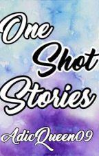 One Shot Stories  by AdicQueen09