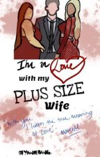 I'm In Love With My PLUS SIZE Wife by yaniiebangs