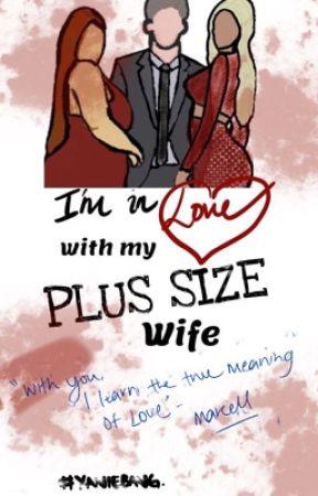I'm In Love With My PLUS SIZE Wife by yaniiebangs