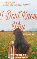 I Don't Know Why--FF Min Yoongi(END) by MyGummySuga