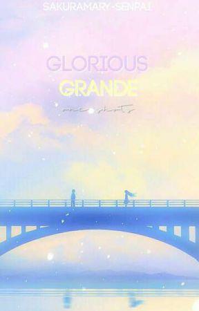 glorious grande ⇢ one shots by sakuramary-senpai