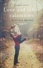Love and other calamities by Keri8794