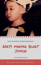 [OG] Hati Mama Buat Jimin •pjm• by donutbeanmochi