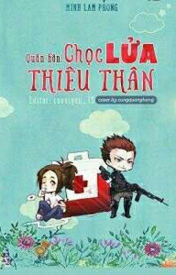 Quân Hôn : Chọc Lửa Thiêu Thân - Minh Lam Phong ( Hoàn )
