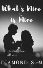 What's Mine is Mine//Watty's2017/ by DiAmOnD_SGM